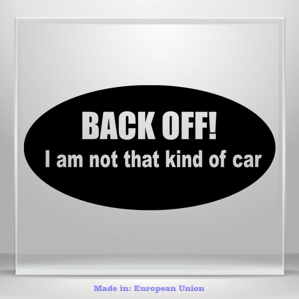 Back Off! I Am Not That Kind Of Car Vinyl Decal Sticker Window Bumper Truck JDM